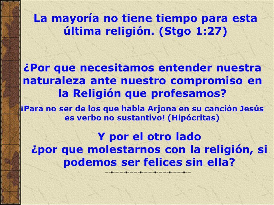 En ambas la respuesta es que usted necesita ser religioso, pero ¿Por qué.