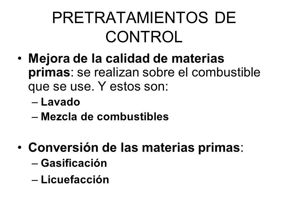 PRETRATAMIENTOS DE CONTROL Mejora de la calidad de materias primas: se realizan sobre el combustible que se use.