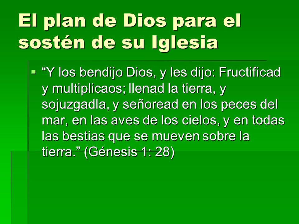El plan de Dios para el sostén de su Iglesia Y los bendijo Dios, y les dijo: Fructificad y multiplicaos; llenad la tierra, y sojuzgadla, y señoread en