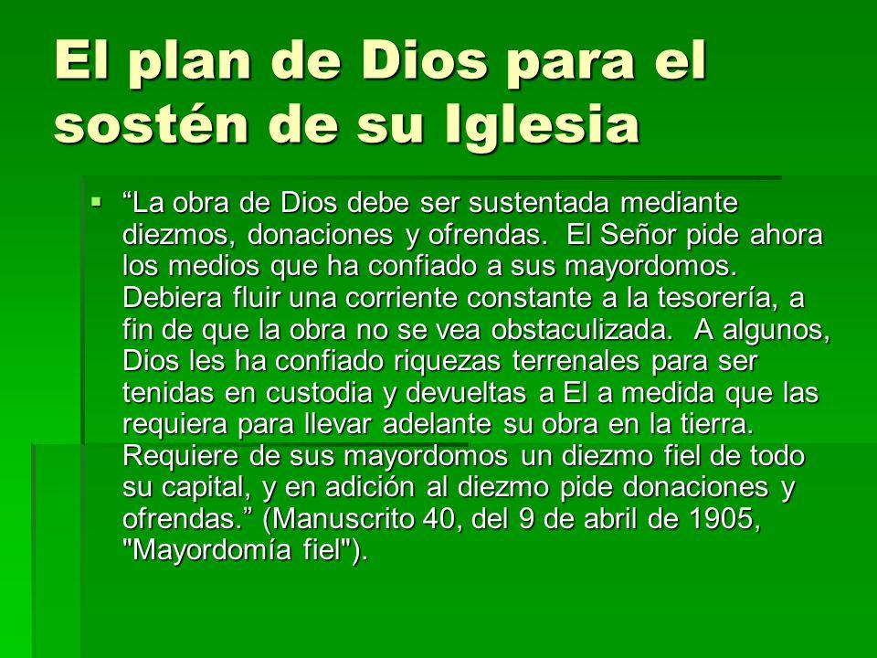 El plan de Dios para el sostén de su Iglesia La obra de Dios debe ser sustentada mediante diezmos, donaciones y ofrendas. El Señor pide ahora los medi