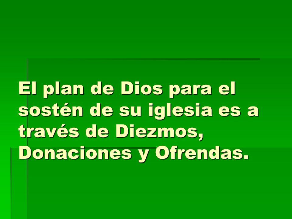 El plan de Dios para el sostén de su iglesia es a través de Diezmos, Donaciones y Ofrendas.