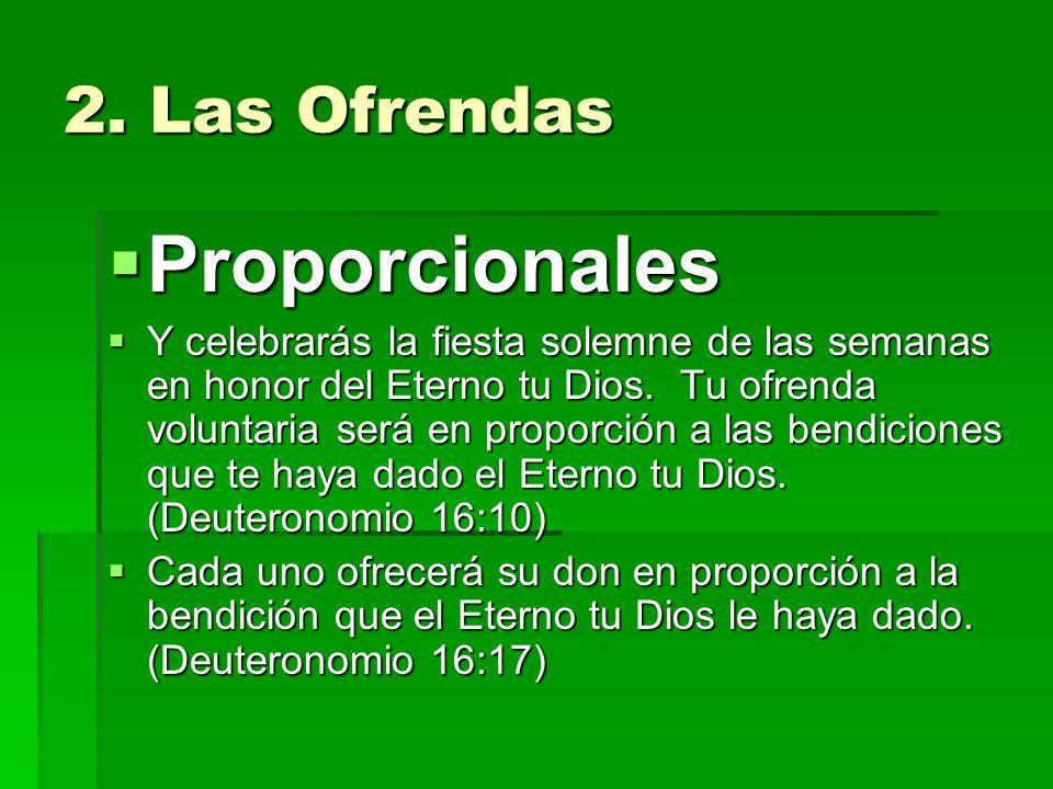 2. Las Ofrendas Proporcionales Proporcionales Y celebrarás la fiesta solemne de las semanas en honor del Eterno tu Dios. Tu ofrenda voluntaria será en