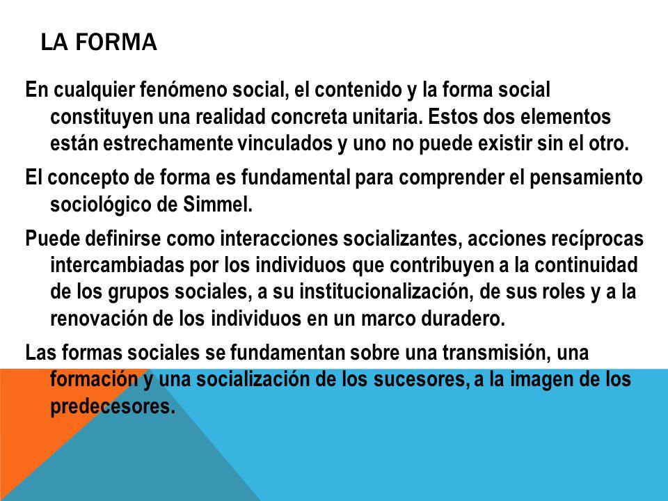 LA FORMA En cualquier fenómeno social, el contenido y la forma social constituyen una realidad concreta unitaria. Estos dos elementos están estrechame