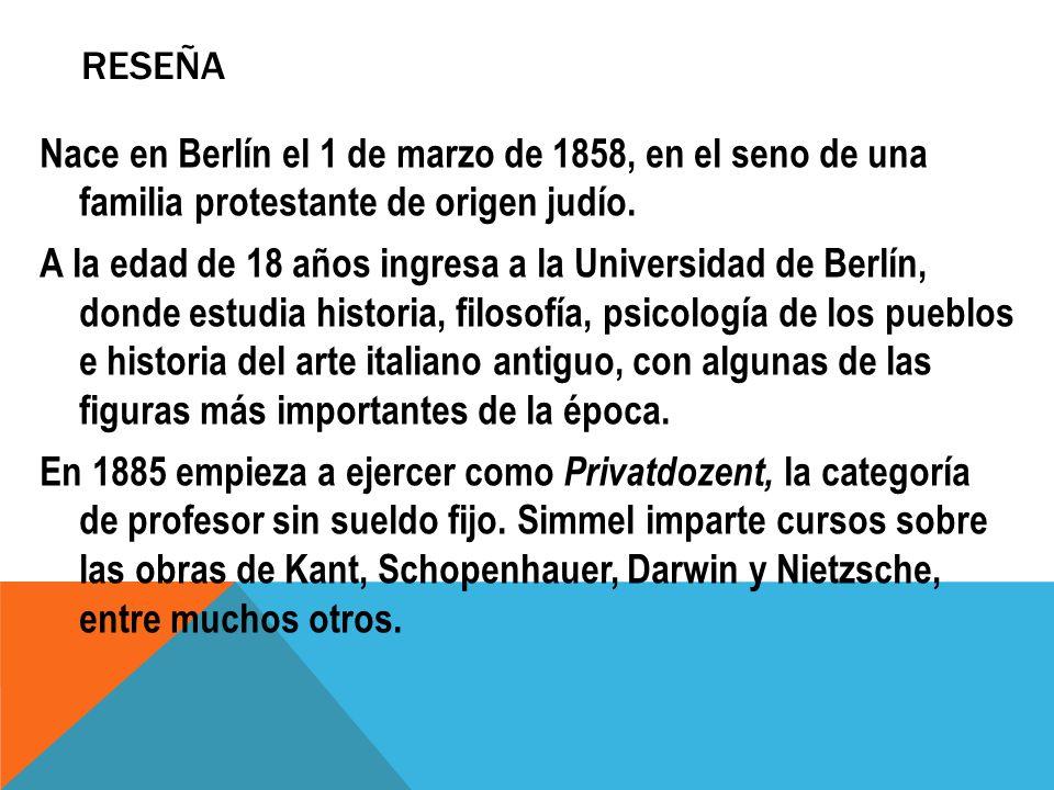 RESEÑA Nace en Berlín el 1 de marzo de 1858, en el seno de una familia protestante de origen judío. A la edad de 18 años ingresa a la Universidad de B