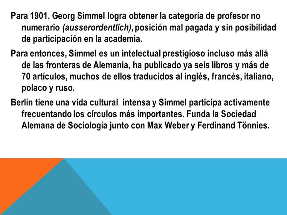 Para 1901, Georg Simmel logra obtener la categoría de profesor no numerario (ausserordentlich), posición mal pagada y sin posibilidad de participación