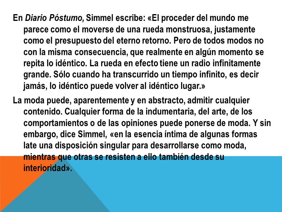 En Diario Póstumo, Simmel escribe: «El proceder del mundo me parece como el moverse de una rueda monstruosa, justamente como el presupuesto del eterno
