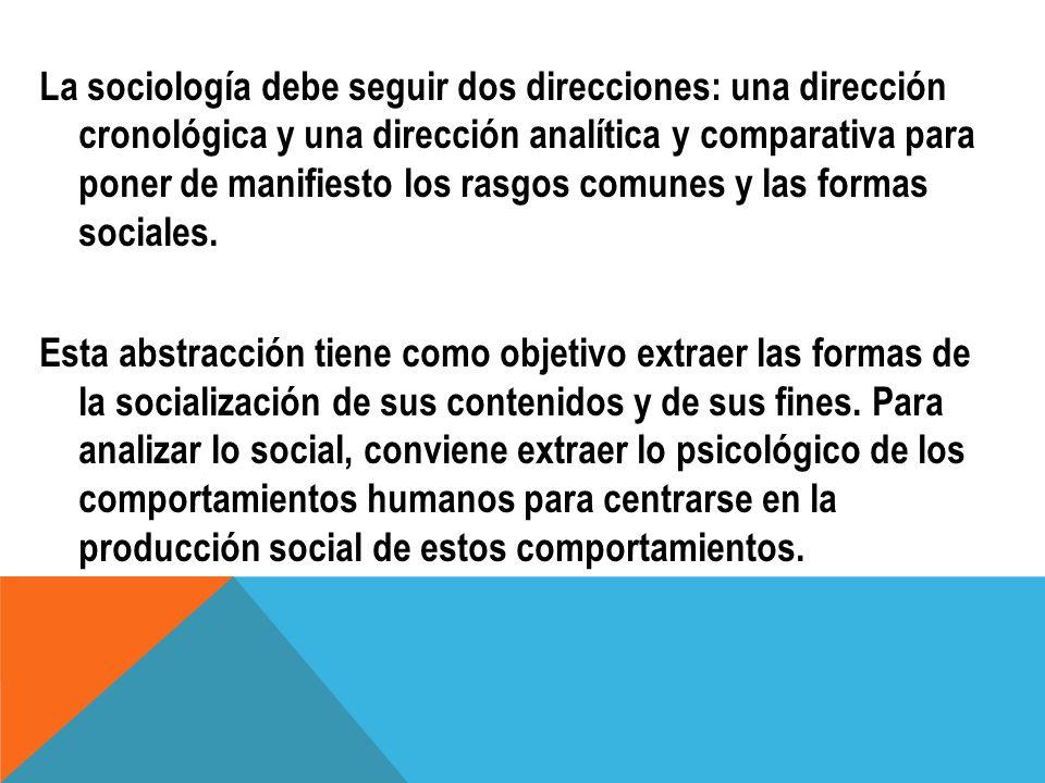 La sociología debe seguir dos direcciones: una dirección cronológica y una dirección analítica y comparativa para poner de manifiesto los rasgos comun
