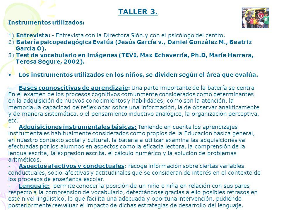 TALLER 3. Instrumentos utilizados: 1) Entrevista: - Entrevista con la Directora Sión.y con el psicólogo del centro. 2) Batería psicopedagógica Evalúa