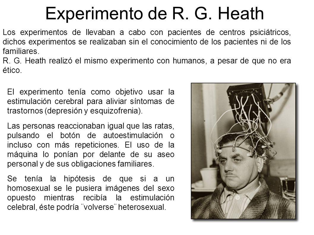 Experimento de R. G. Heath El experimento tenía como objetivo usar la estimulación cerebral para aliviar síntomas de trastornos (depresión y esquizofr