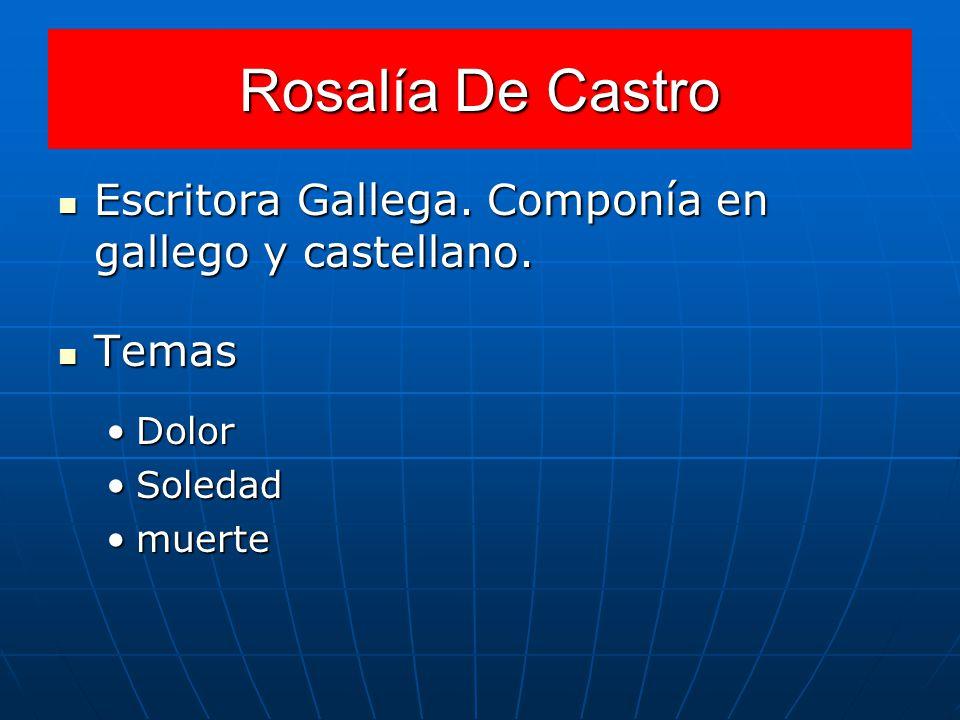 Rosalía De Castro Escritora Gallega. Componía en gallego y castellano. Escritora Gallega. Componía en gallego y castellano. Temas Temas DolorDolor Sol
