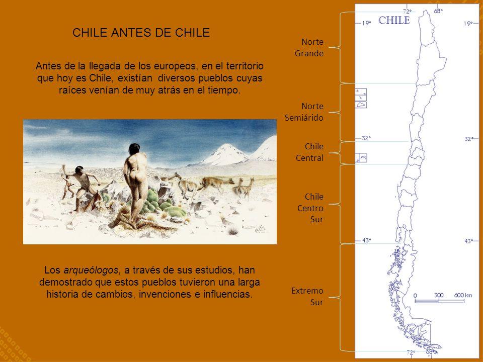 CHILE ANTES DE CHILE Antes de la llegada de los europeos, en el territorio que hoy es Chile, existían diversos pueblos cuyas raíces venían de muy atrá