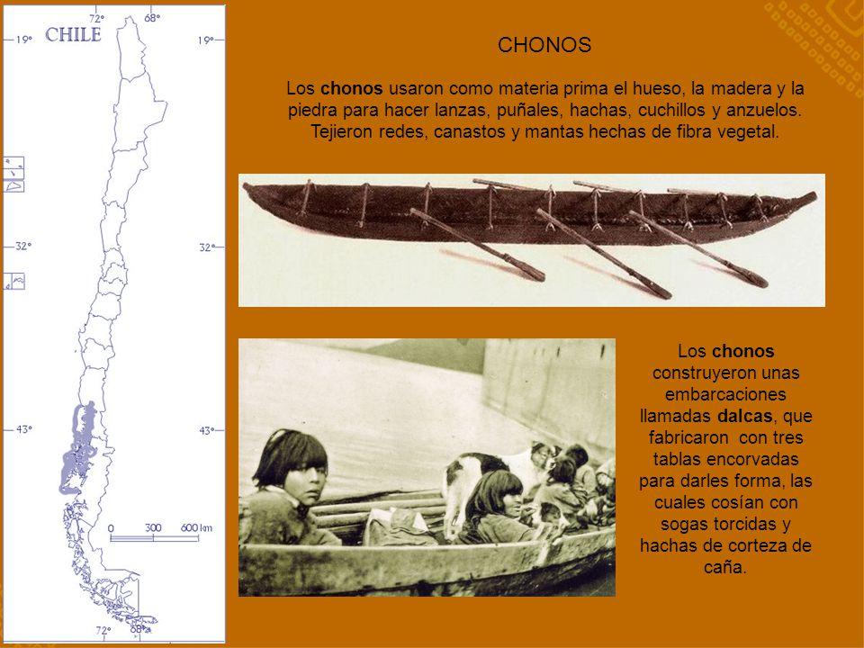 CHONOS Los chonos construyeron unas embarcaciones llamadas dalcas, que fabricaron con tres tablas encorvadas para darles forma, las cuales cosían con