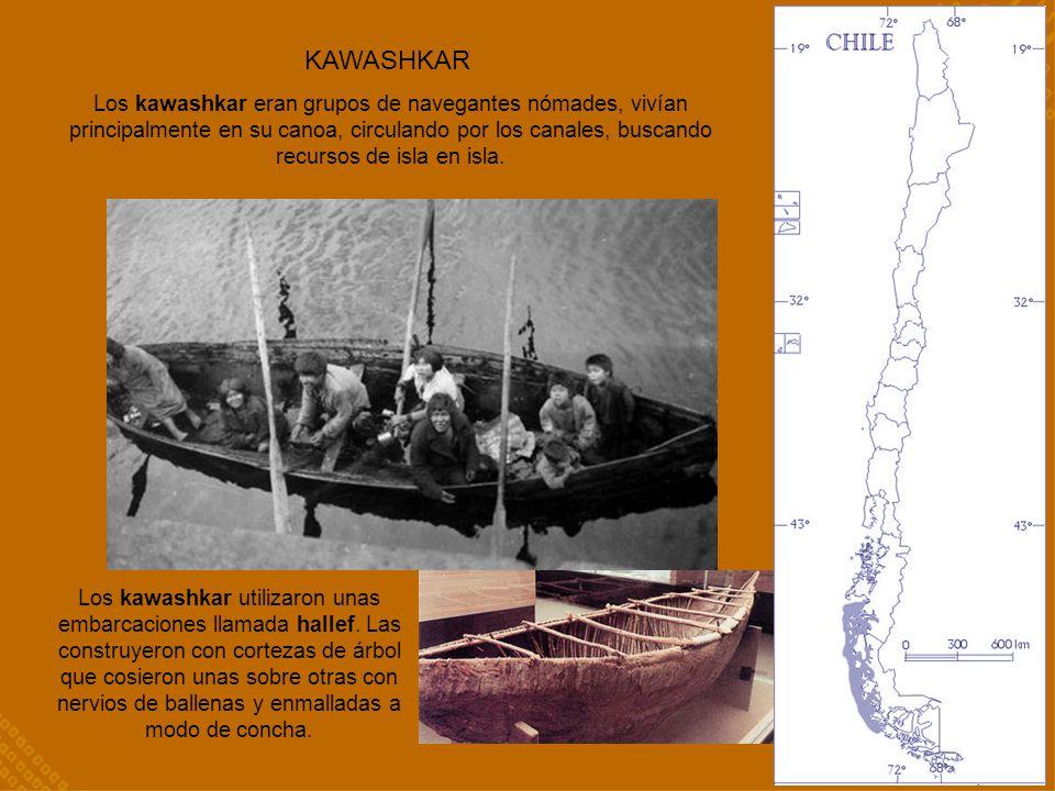 KAWASHKAR Los kawashkar utilizaron unas embarcaciones llamada hallef. Las construyeron con cortezas de árbol que cosieron unas sobre otras con nervios