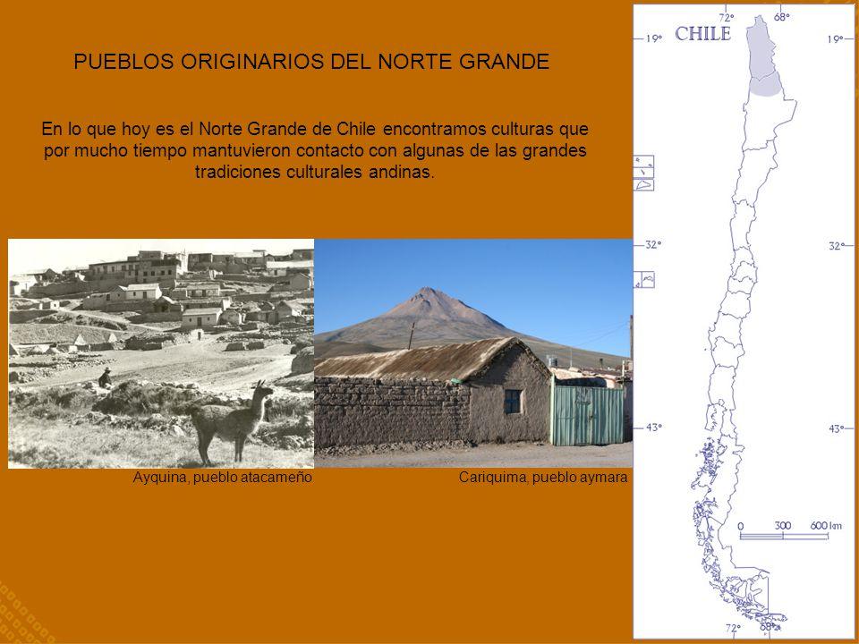 PUEBLOS ORIGINARIOS DEL NORTE GRANDE En lo que hoy es el Norte Grande de Chile encontramos culturas que por mucho tiempo mantuvieron contacto con algu