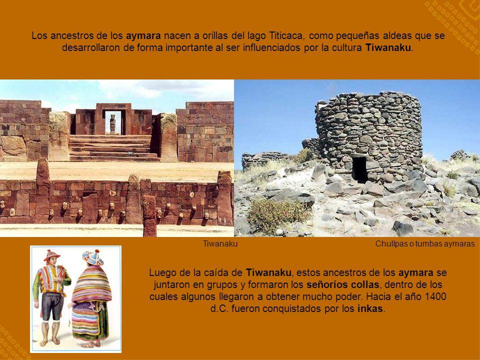Los ancestros de los aymara nacen a orillas del lago Titicaca, como pequeñas aldeas que se desarrollaron de forma importante al ser influenciados por