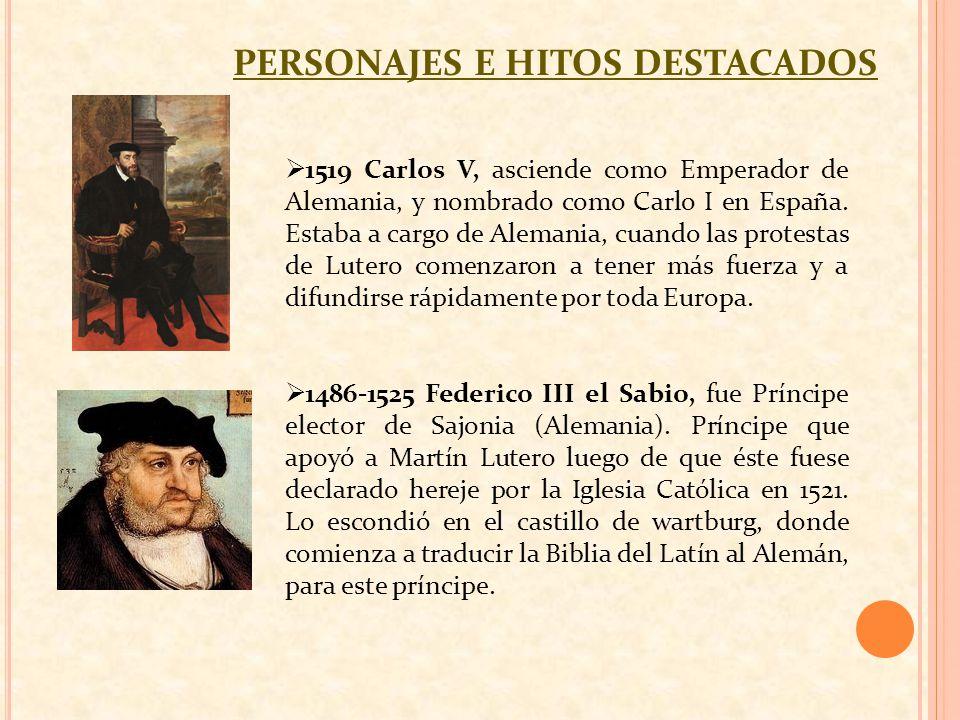 PERSONAJES E HITOS DESTACADOS 1519 Carlos V, asciende como Emperador de Alemania, y nombrado como Carlo I en España. Estaba a cargo de Alemania, cuand