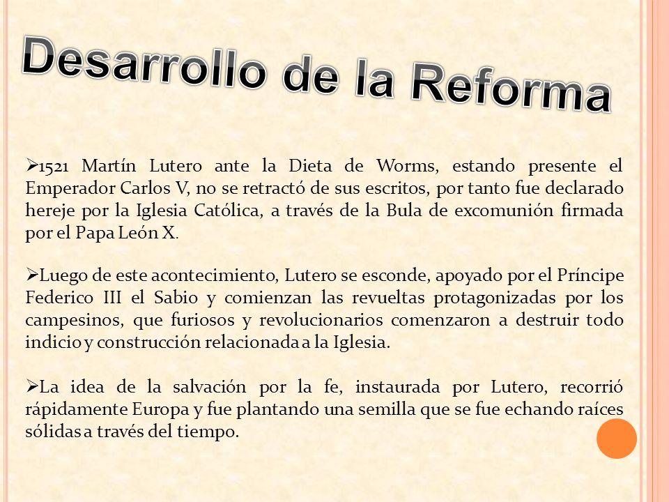 1521 Martín Lutero ante la Dieta de Worms, estando presente el Emperador Carlos V, no se retractó de sus escritos, por tanto fue declarado hereje por