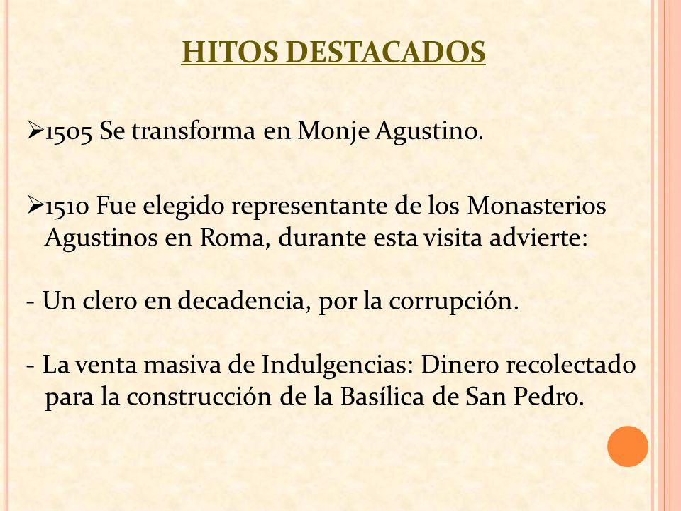 1510 Fue elegido representante de los Monasterios Agustinos en Roma, durante esta visita advierte: - Un clero en decadencia, por la corrupción. - La v