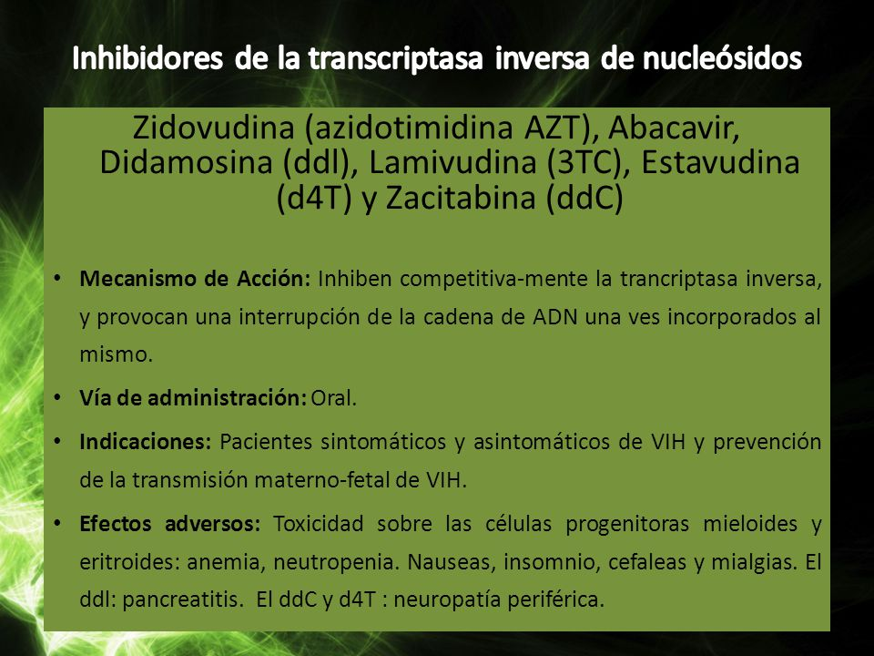 Zidovudina (azidotimidina AZT), Abacavir, Didamosina (ddl), Lamivudina (3TC), Estavudina (d4T) y Zacitabina (ddC) Mecanismo de Acción: Inhiben competi