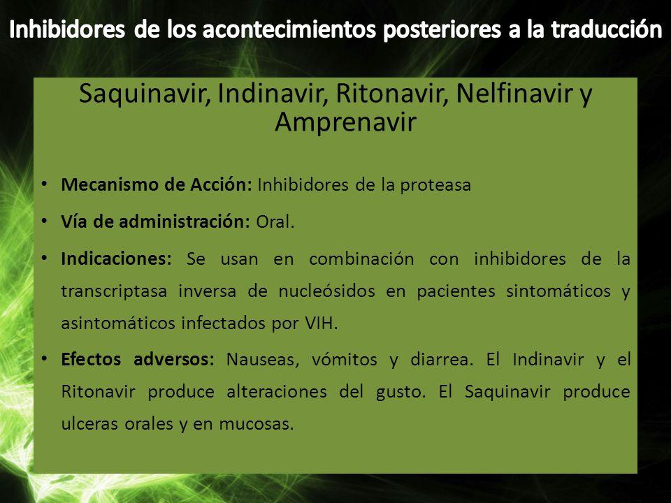 Saquinavir, Indinavir, Ritonavir, Nelfinavir y Amprenavir Mecanismo de Acción: Inhibidores de la proteasa Vía de administración: Oral. Indicaciones: S