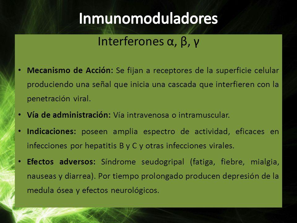 Interferones α, β, γ Mecanismo de Acción: Se fijan a receptores de la superficie celular produciendo una señal que inicia una cascada que interfieren