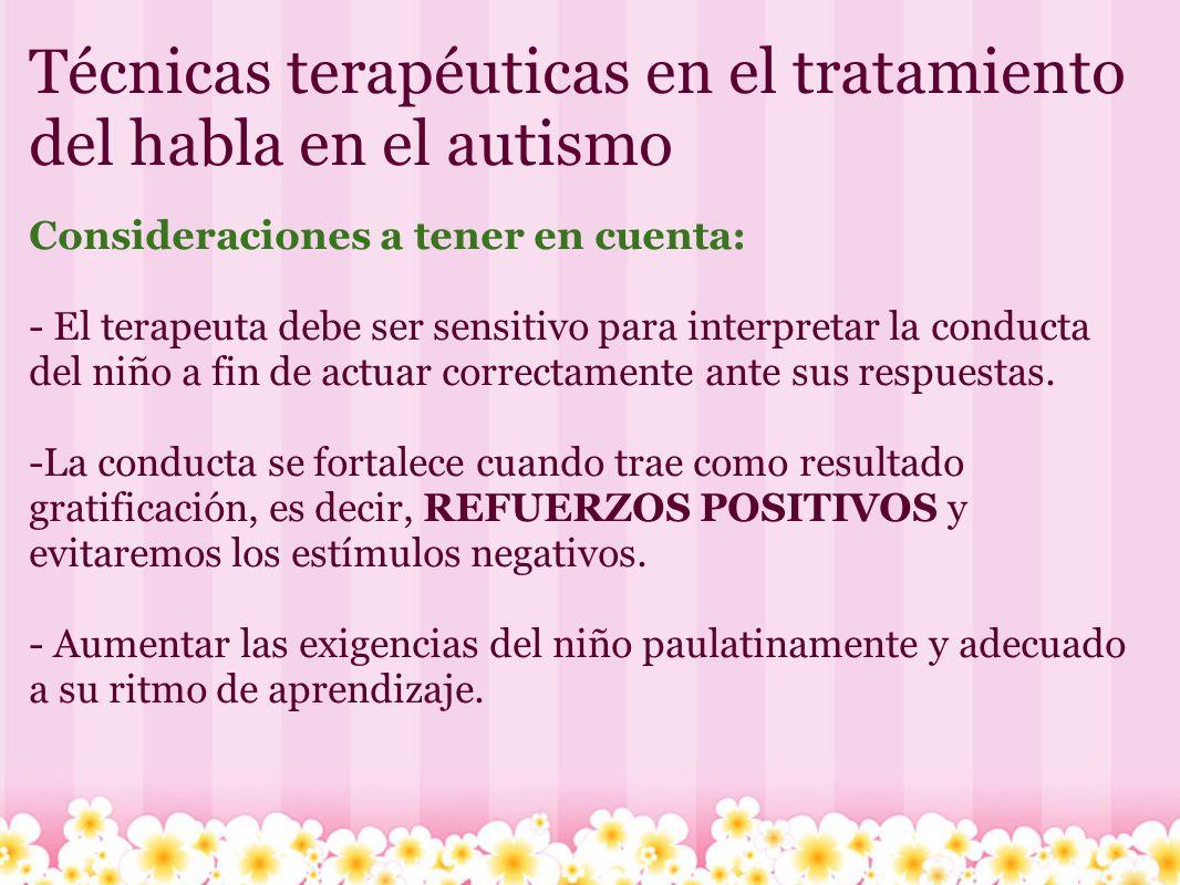 Técnicas terapéuticas en el tratamiento del habla en el autismo Consideraciones a tener en cuenta: - El terapeuta debe ser sensitivo para interpretar