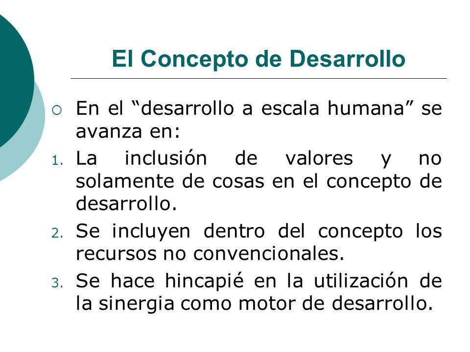 El Concepto de Desarrollo En el desarrollo a escala humana se avanza en: 1. La inclusión de valores y no solamente de cosas en el concepto de desarrol