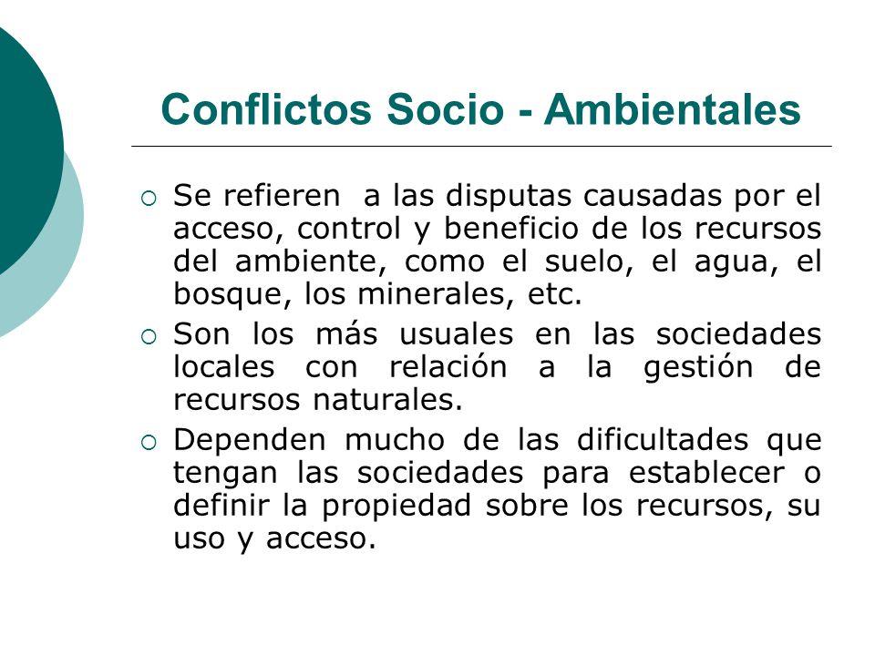 Conflictos Socio - Ambientales Se refieren a las disputas causadas por el acceso, control y beneficio de los recursos del ambiente, como el suelo, el