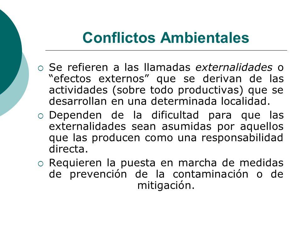 Conflictos Ambientales Se refieren a las llamadas externalidades o efectos externos que se derivan de las actividades (sobre todo productivas) que se