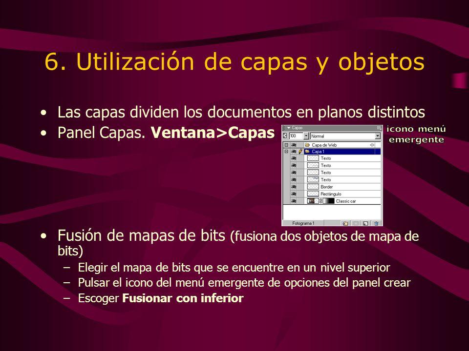 6. Utilización de capas y objetos Las capas dividen los documentos en planos distintos Panel Capas. Ventana>Capas Fusión de mapas de bits (fusiona dos