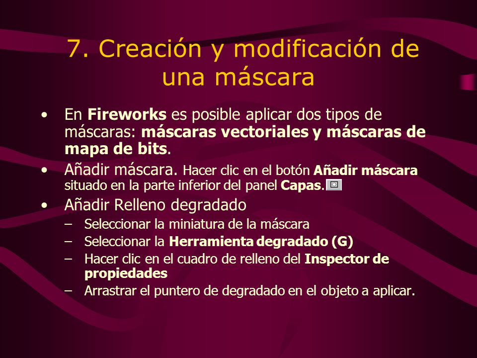 7. Creación y modificación de una máscara En Fireworks es posible aplicar dos tipos de máscaras: máscaras vectoriales y máscaras de mapa de bits. Añad