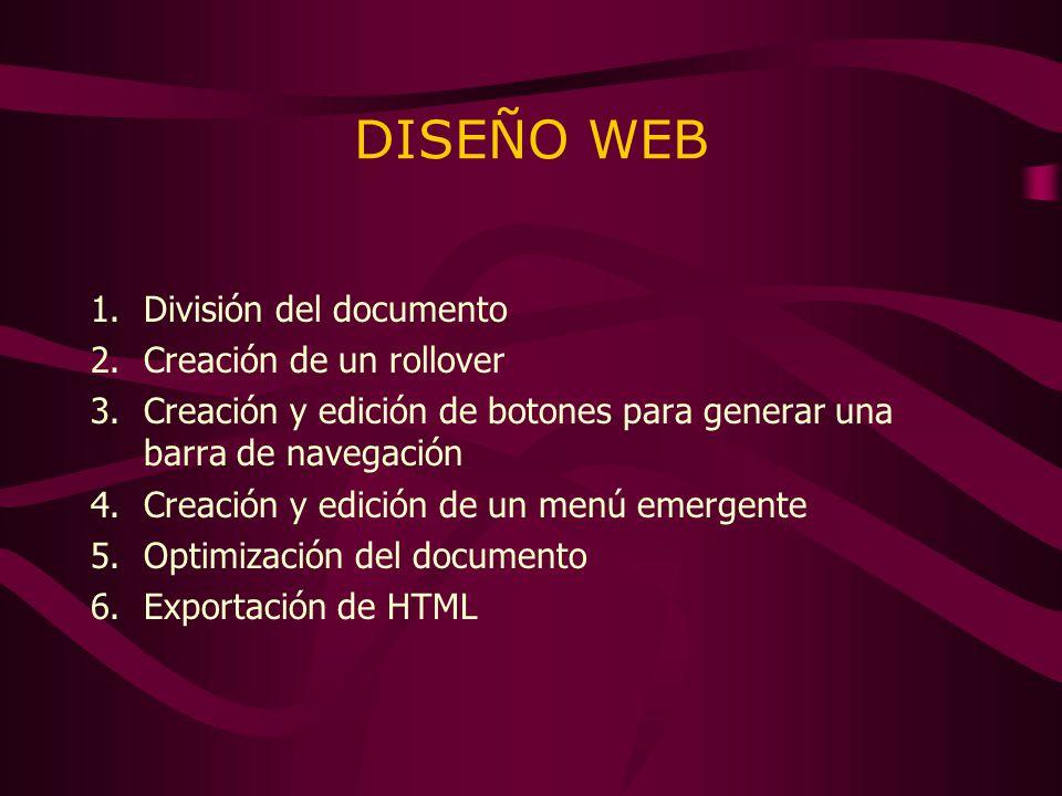 DISEÑO WEB 1.División del documento 2.Creación de un rollover 3.Creación y edición de botones para generar una barra de navegación 4.Creación y edició