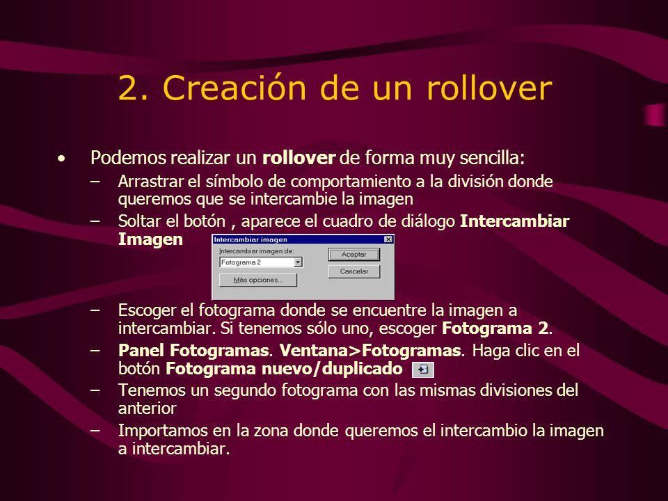 2. Creación de un rollover Podemos realizar un rollover de forma muy sencilla: –Arrastrar el símbolo de comportamiento a la división donde queremos qu