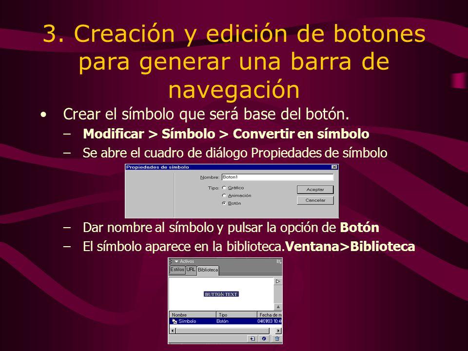 3. Creación y edición de botones para generar una barra de navegación Crear el símbolo que será base del botón. –Modificar > Símbolo > Convertir en sí