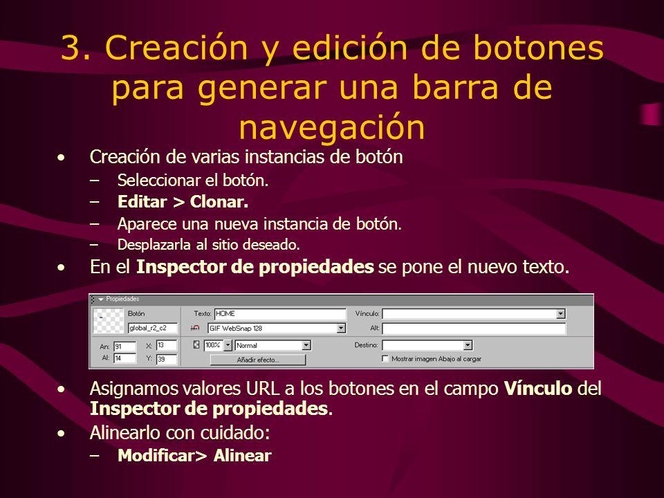 3. Creación y edición de botones para generar una barra de navegación Creación de varias instancias de botón –Seleccionar el botón. –Editar > Clonar.