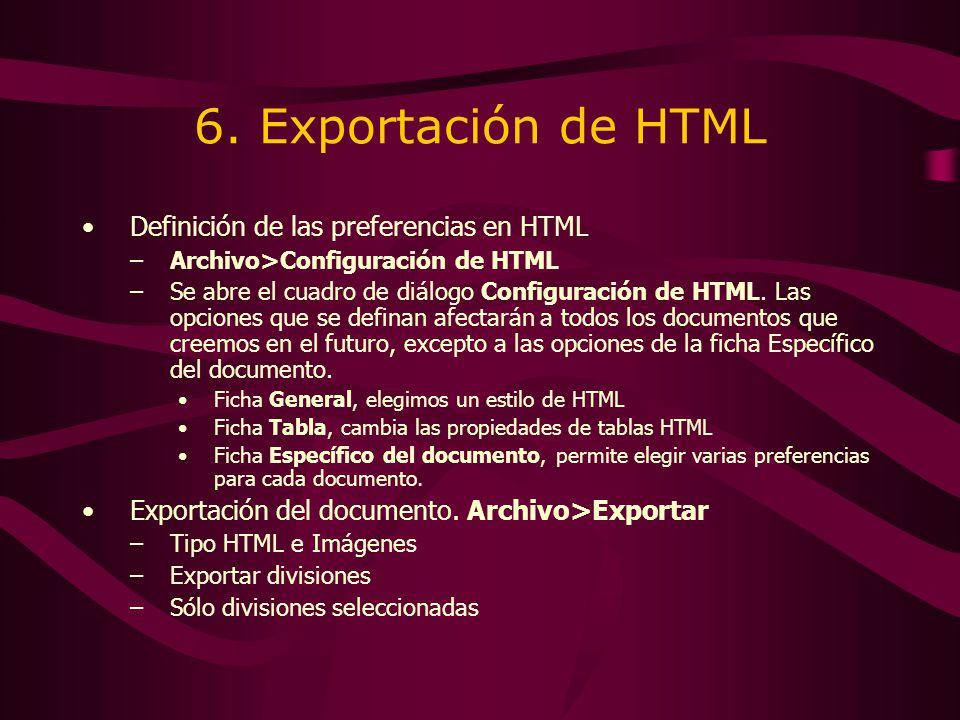 6. Exportación de HTML Definición de las preferencias en HTML –Archivo>Configuración de HTML –Se abre el cuadro de diálogo Configuración de HTML. Las