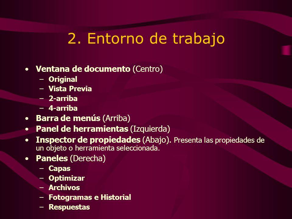 2. Entorno de trabajo Ventana de documento (Centro) –Original –Vista Previa –2-arriba –4-arriba Barra de menús (Arriba) Panel de herramientas (Izquier