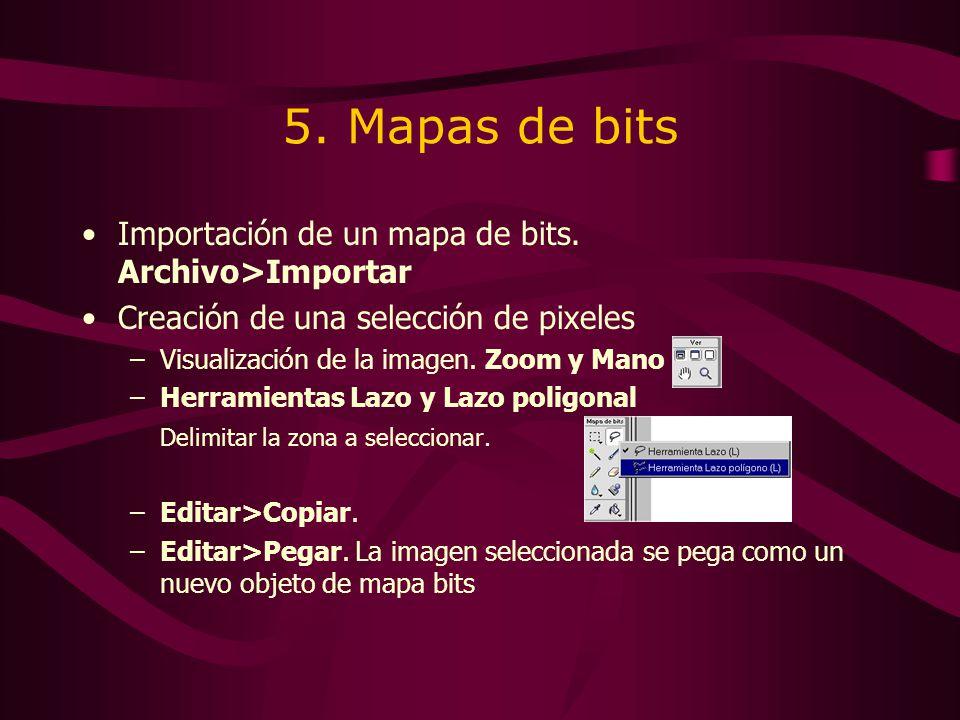 5. Mapas de bits Importación de un mapa de bits. Archivo>Importar Creación de una selección de pixeles –Visualización de la imagen. Zoom y Mano –Herra