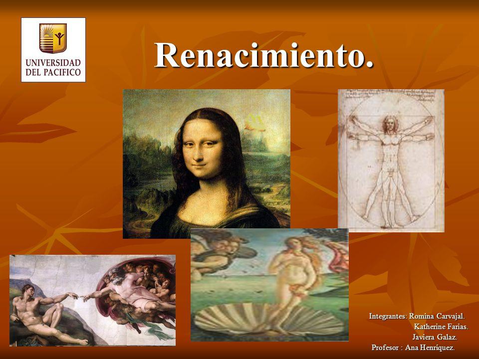 Renacimiento.Integrantes: Romina Carvajal. Katherine Farias.