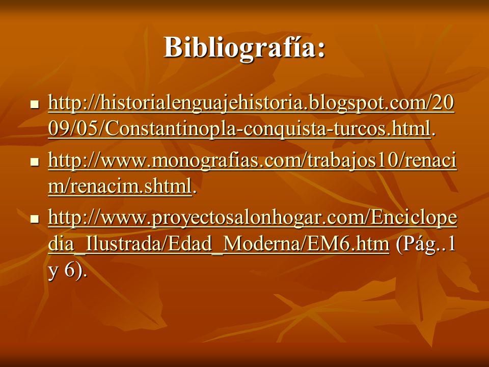 Bibliografía: http://historialenguajehistoria.blogspot.com/20 09/05/Constantinopla-conquista-turcos.html.