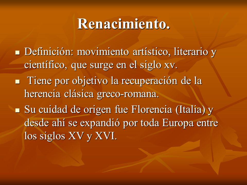 Renacimiento.Definición: movimiento artístico, literario y científico, que surge en el siglo xv.