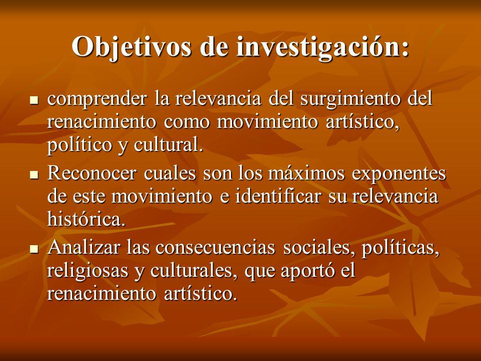 Objetivos de investigación: comprender la relevancia del surgimiento del renacimiento como movimiento artístico, político y cultural.