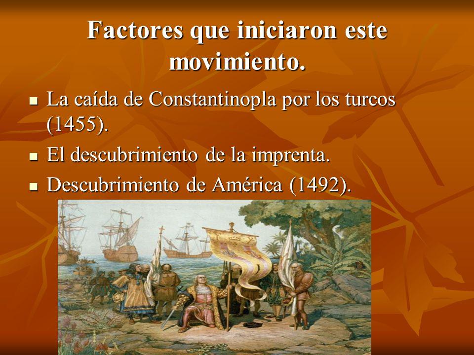 Factores que iniciaron este movimiento.La caída de Constantinopla por los turcos (1455).