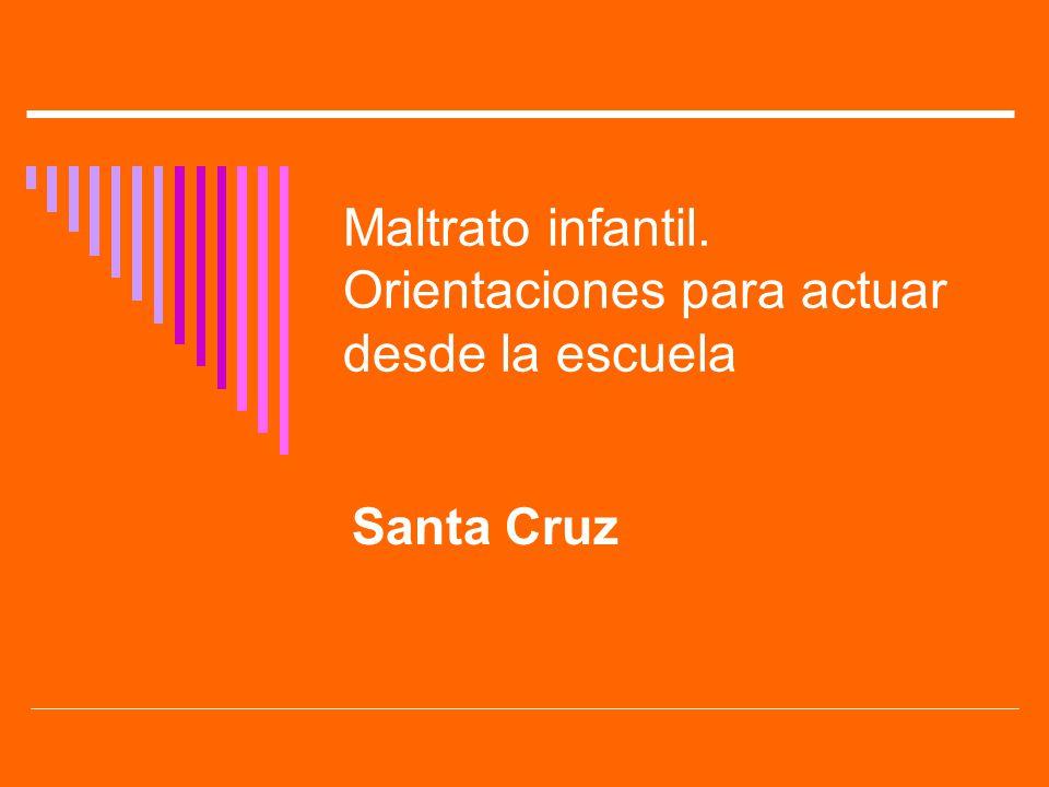 Maltrato infantil. Orientaciones para actuar desde la escuela Santa Cruz
