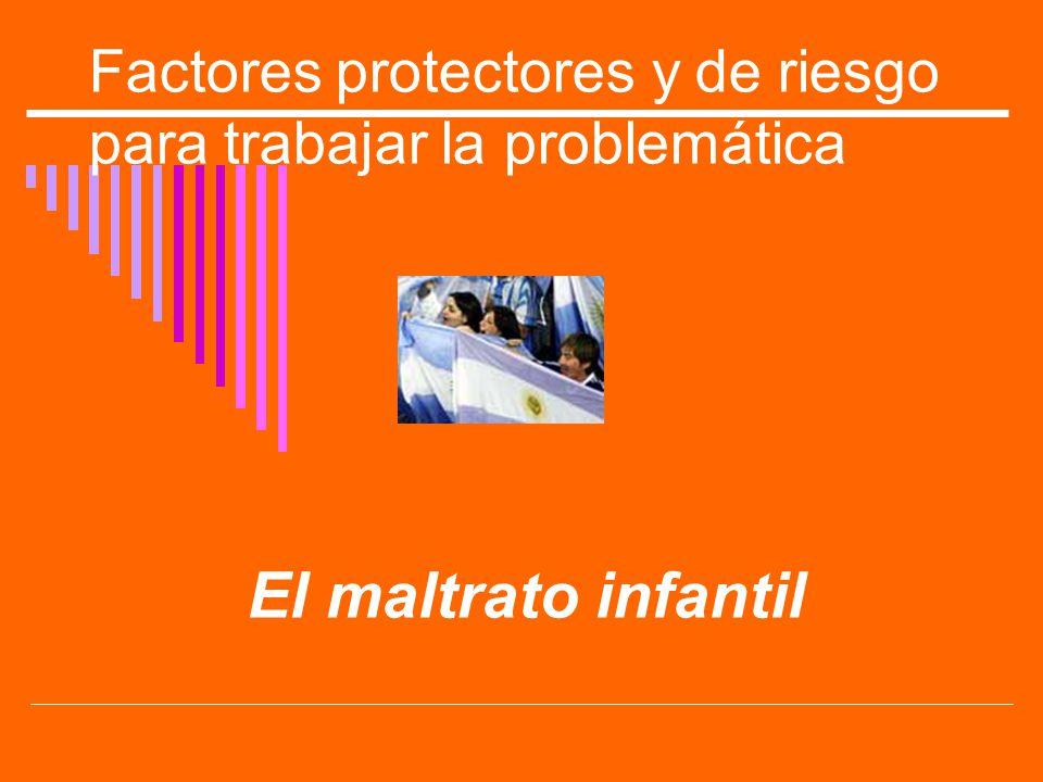 Factores protectores y de riesgo para trabajar la problemática El maltrato infantil