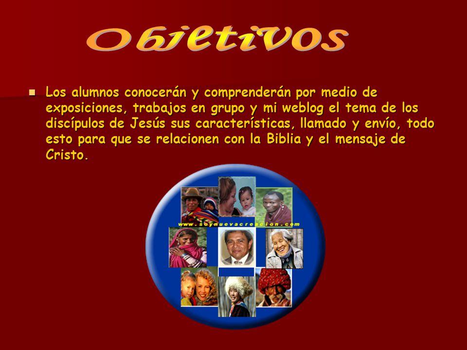 Los alumnos conocerán y comprenderán por medio de exposiciones, trabajos en grupo y mi weblog el tema de los discípulos de Jesús sus características,