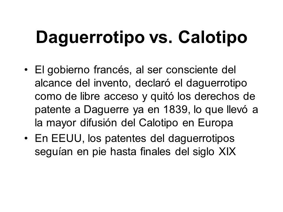 Daguerrotipo vs. Calotipo El gobierno francés, al ser consciente del alcance del invento, declaró el daguerrotipo como de libre acceso y quitó los der