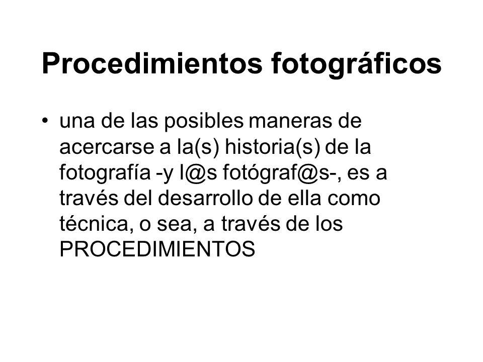 Los procedimientos fotográficos 1816: Heliografía 1834: Dibujos fotogénicos 1841: - Calotipo, - Papel a la sal 1842: Cianotipo (aunque se popularizó a partir de los años 1880s) 1847: Albúmina sobre vidrio 1850: papel a la albúmina