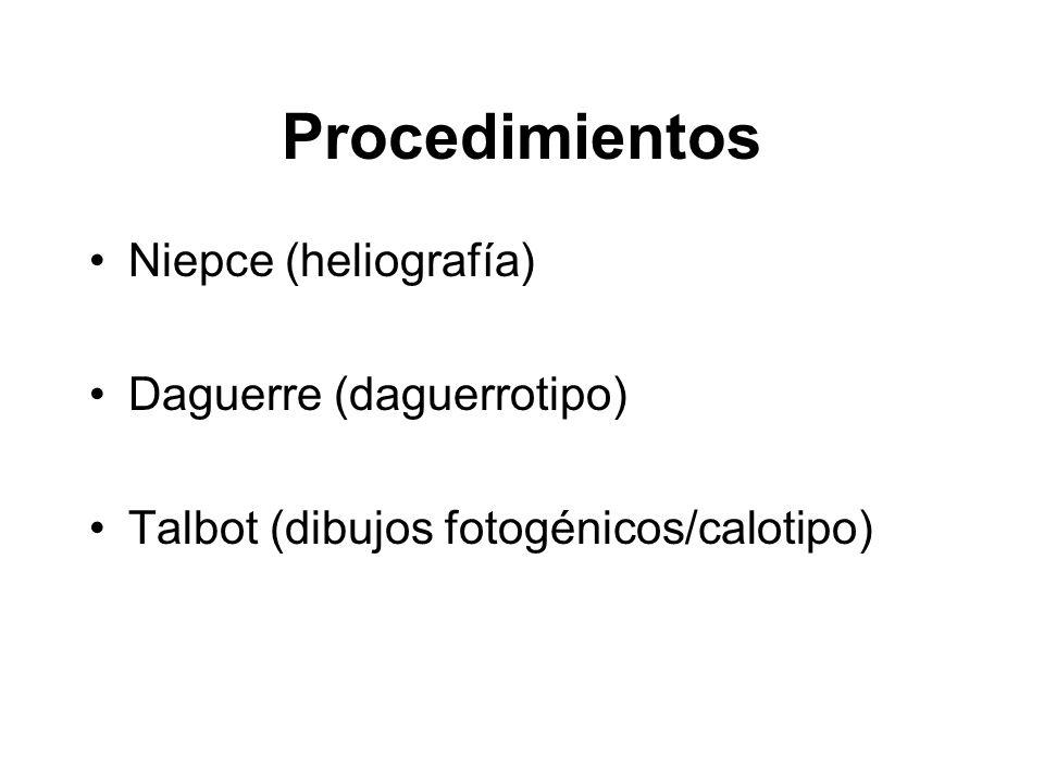 Procedimientos Niepce (heliografía) Daguerre (daguerrotipo) Talbot (dibujos fotogénicos/calotipo)