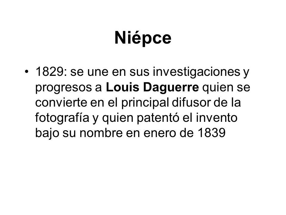 Niépce 1829: se une en sus investigaciones y progresos a Louis Daguerre quien se convierte en el principal difusor de la fotografía y quien patentó el invento bajo su nombre en enero de 1839